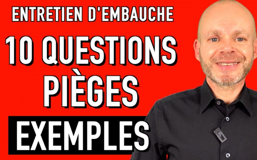 LES 10 QUESTIONS LES PLUS FRÉQUENTES D'UN ENTRETIEN D'EMBAUCHE – EXPLICATIONS (EXEMPLES, SIMULATION)